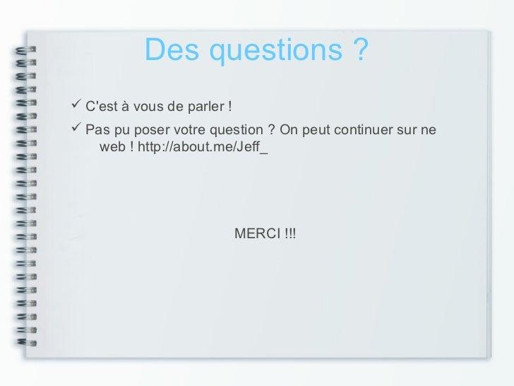 Des questions ? Cest à vous de parler ! Pas pu poser votre question ? On peut continuer sur ne    web ! http://about.me/...