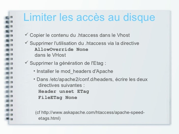 Limiter les accès au disque Copier le contenu du .htaccess dans le Vhost Supprimer lutilisation du .htaccess via la dire...