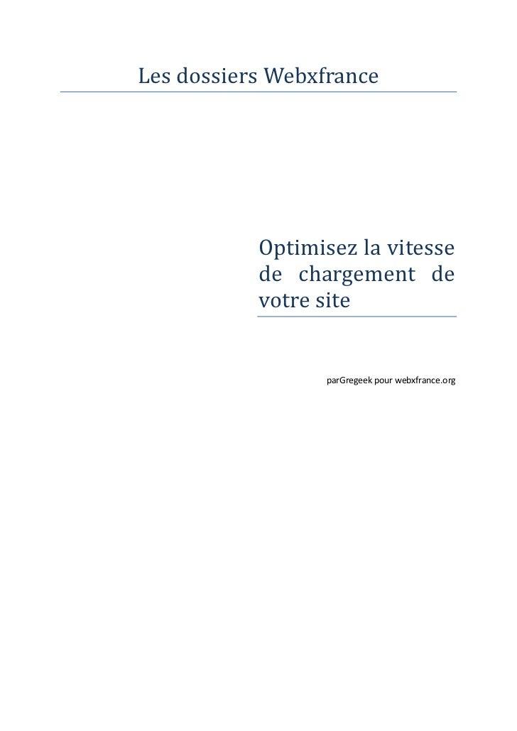 Les dossiers Webxfrance<br />Optimisez la vitesse de chargement de votre site<br />par Gregeek pour webxfrance.org<br />© ...
