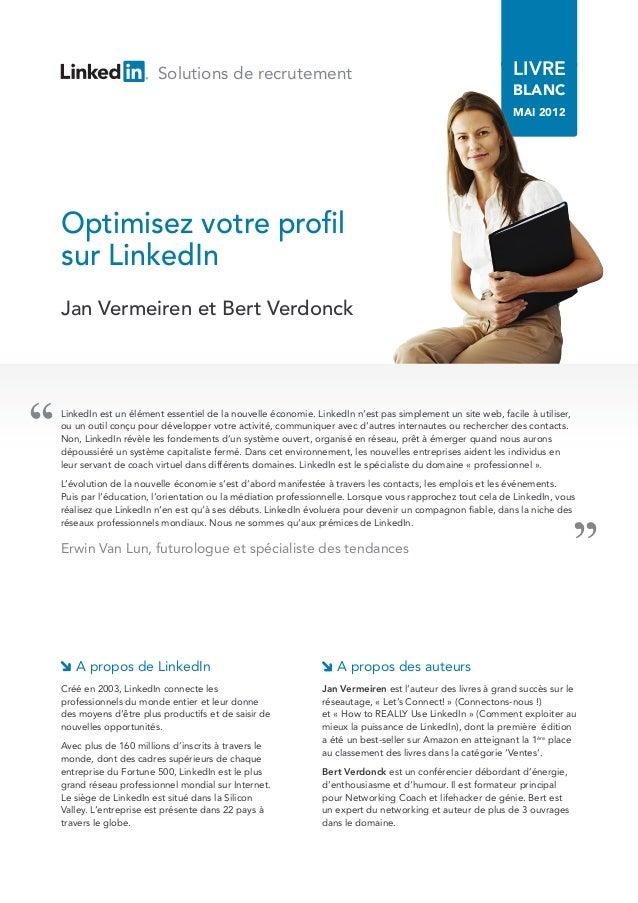 '' Optimisez votre profil sur LinkedIn Solutions de recrutement Jan Vermeiren et Bert Verdonck LIVRE BLANC MAI 2012 Linked...