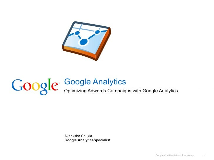 Google Analytics Optimizing Adwords Campaigns with Google Analytics Akanksha Shukla Google AnalyticsSpecialist