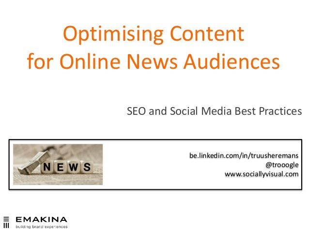 Optimising Content for Online News Audiences SEO and Social Media Best Practices be.linkedin.com/in/truusheremans @trooogl...