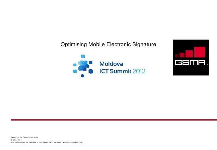 Optimising Mobile Electronic SignatureRestricted - Confidential Information© GSMA 2012All GSMA meetings are conducted in f...