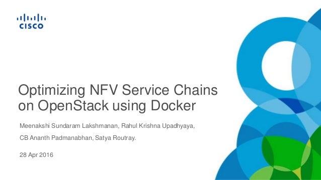 Optimizing NFV Service Chains on OpenStack using Docker Meenakshi Sundaram Lakshmanan, Rahul Krishna Upadhyaya, CB Ananth ...