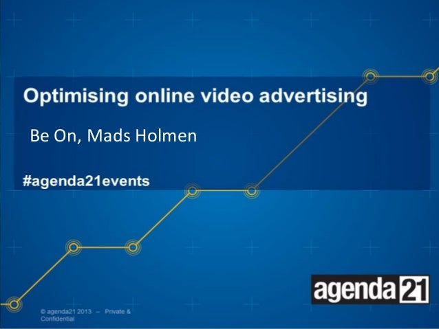 Optimising online video advertising #agenda21events Be On, Mads Holmen