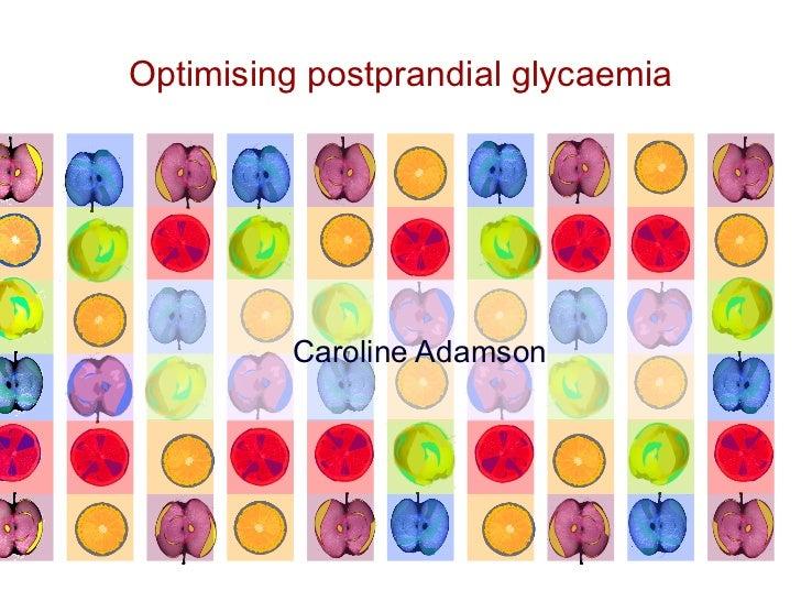 Optimising postprandial glycaemia Caroline Adamson
