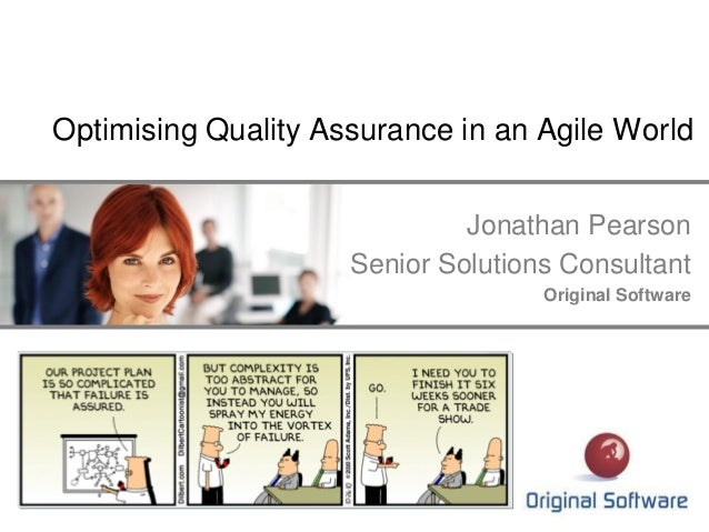 Optimising Quality Assurance in an Agile World Jonathan Pearson Senior Solutions Consultant Original Software