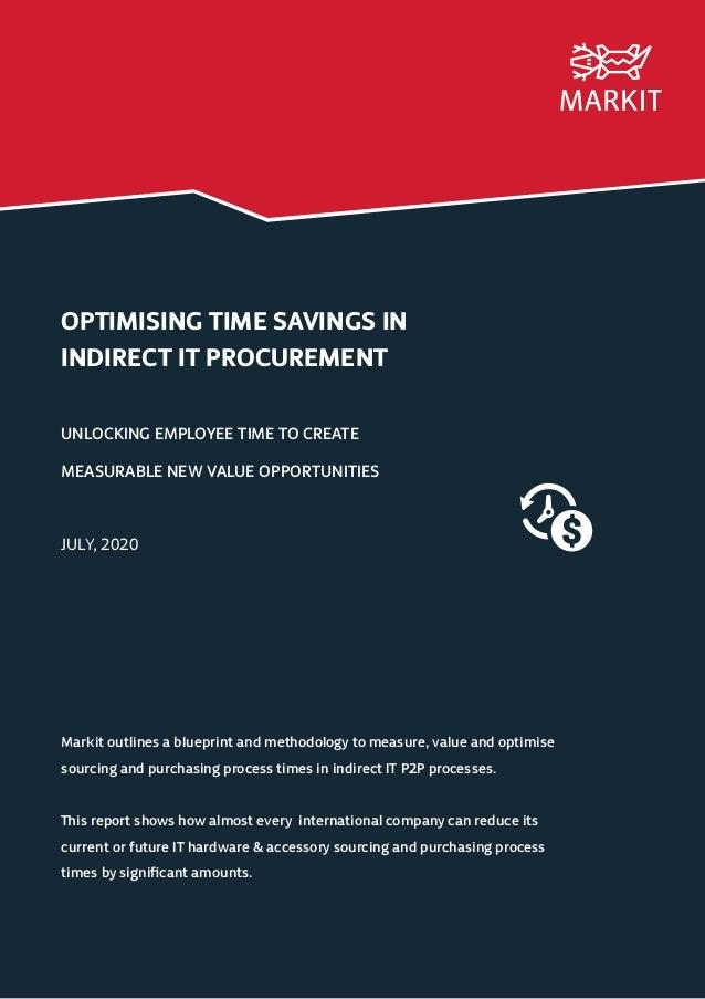 OPTIMISING TIME SAVINGS IN INDIRECT IT PROCUREMENT UNLOCKING EMPLOYEE TIME TO CREATE MEASURABLE NEW VALUE OPPORTUNITIES JU...