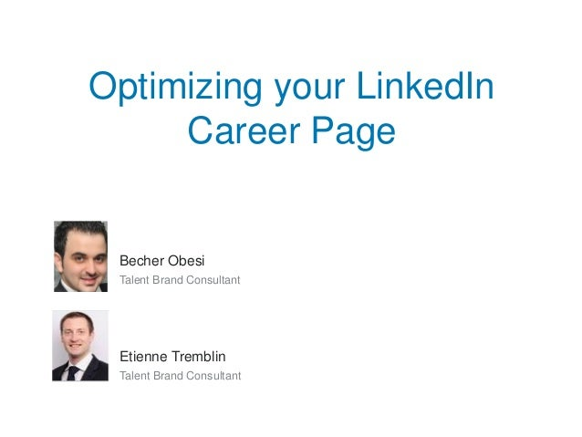 Optimizing your LinkedIn Career Page Becher Obesi Talent Brand Consultant Etienne Tremblin Talent Brand Consultant