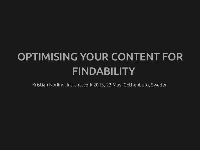 Kristian Norling, Intranätverk 2013, 23 May, Gothenburg, SwedenOPTIMISING YOUR CONTENT FORFINDABILITY