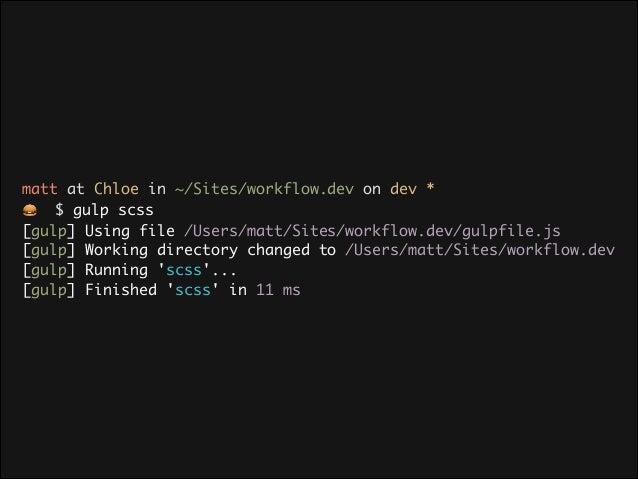 gulpfile.js  gulp.task('watch', function() { gulp.watch('assets/scss/**/*.scss', ['scss']); });