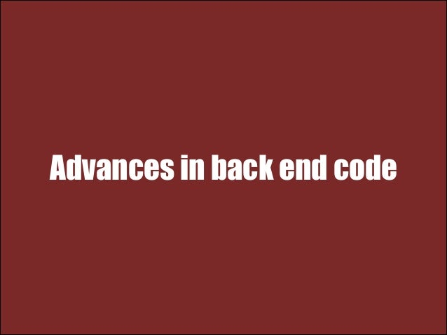 Advances in back end code