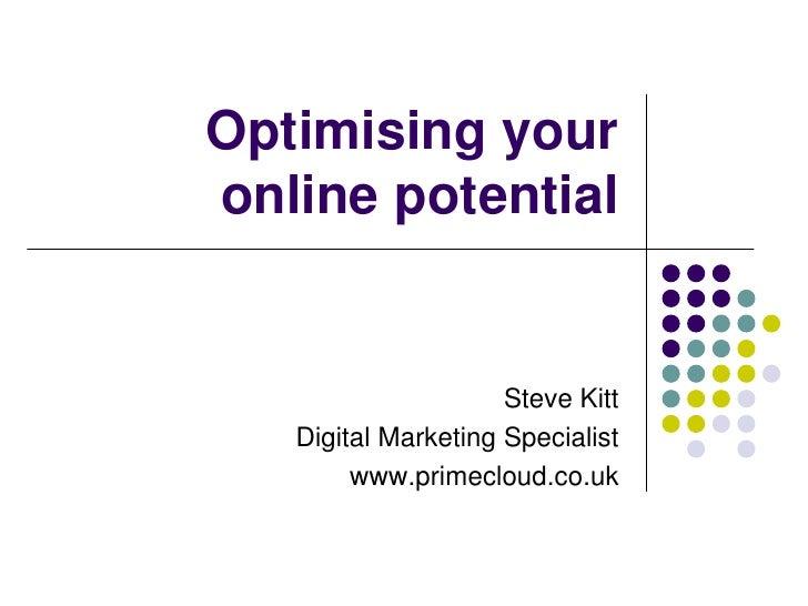 Optimising your online potential<br />Twitter: @steveprimecloud<br />Email:  steve@primecloud.co.uk<br />Url:       www.pr...