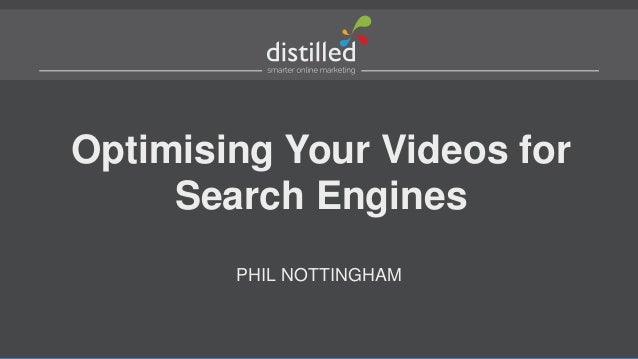 Optimising Your Videos for Search Engines PHIL NOTTINGHAM