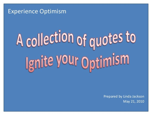 Prepared by Linda Jackson May 21, 2010 Experience Optimism