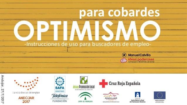 OPTIMISMO-Instrucciones de uso para buscadores de empleo- para cobardes ManuelCalvillo Andujar,27/7/2017