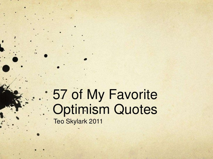57 of My Favorite Optimism Quotes<br />Teo Skylark 2011<br />