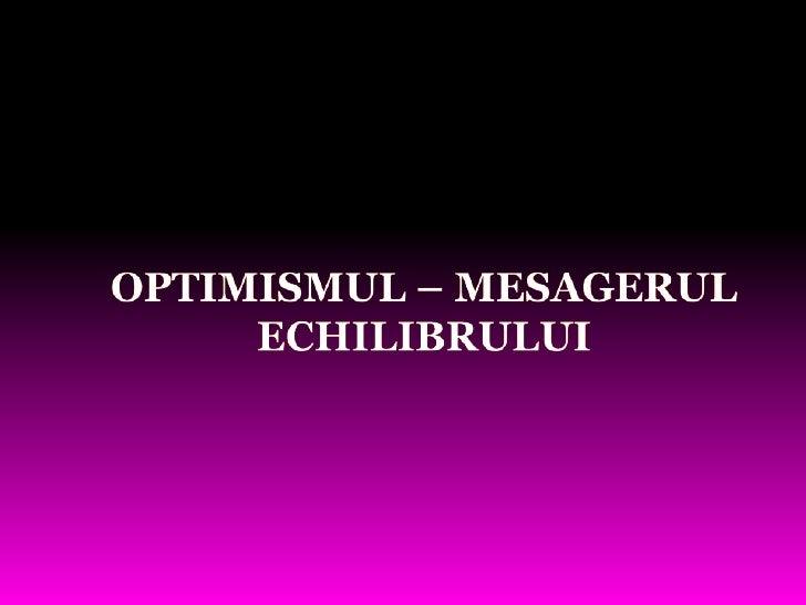 OPTIMISMUL – MESAGERUL ECHILIBRULUI<br />