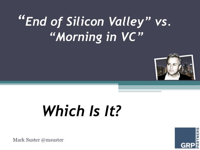 """End of Silicon Valley"" vs.              ""Morning in VC""           Which Is It?Mark Suster @msuster"
