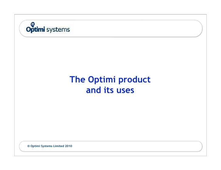 The Optimi product                               and its uses     © Optimi Systems Limited 2010