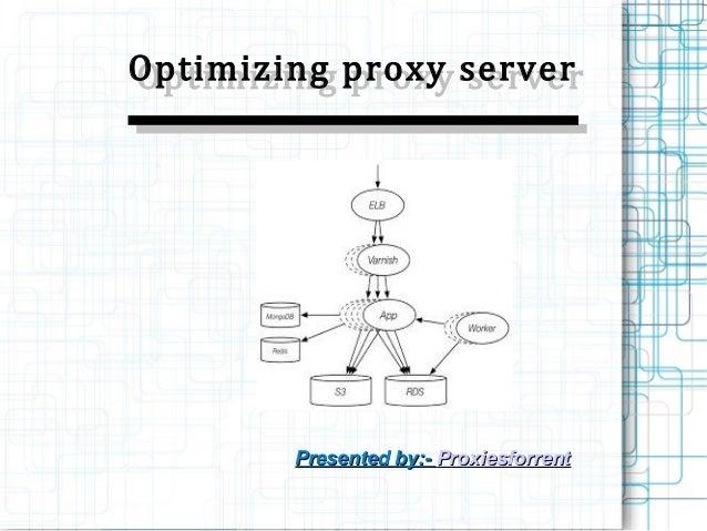 Optimizing proxy serverOptimizing proxy server Presented by:-Presented by:- ProxiesforrentProxiesforrent