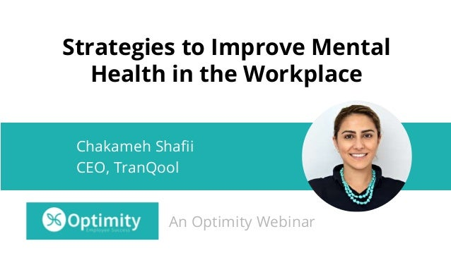 Strategies to Improve Mental Health in the Workplace Chakameh Shafii CEO, TranQool An Optimity Webinar