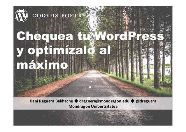 DaniRegueraBakhacheudreguera@mondragon.eduu@dreguera MondragonUnibertsitatea Chequea tu WordPress y optimízalo al...