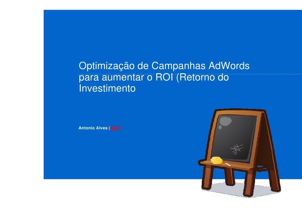 Optimização de Campanhas AdWords para aumentar o ROI (Retorno do Investimento   Antonio Alves (GAP)