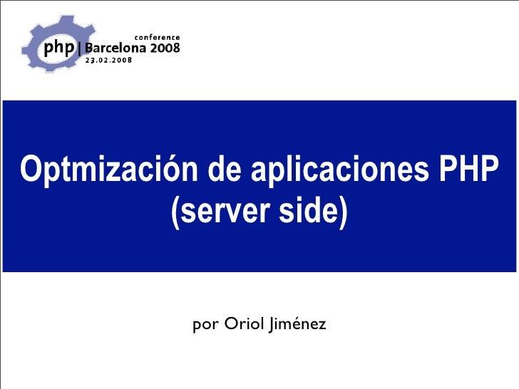 Optmización de aplicaciones PHP          (server side)             por Oriol Jiménez