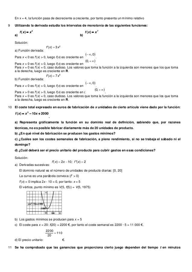 En x = 4, la función pasa de decreciente a creciente, por tanto presenta un mínimo relativo9 Utilizando la derivada estudi...