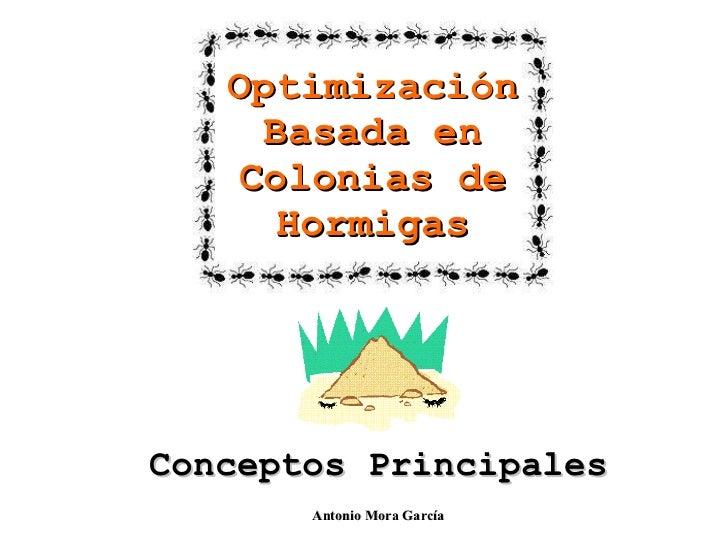 Conceptos Principales Optimización Basada en Colonias de Hormigas Antonio Mora García