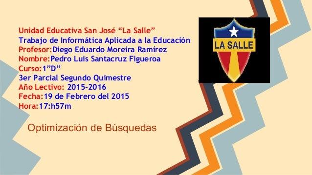 """Unidad Educativa San José """"La Salle"""" Trabajo de Informática Aplicada a la Educación Profesor:Diego Eduardo Moreira Ramírez..."""