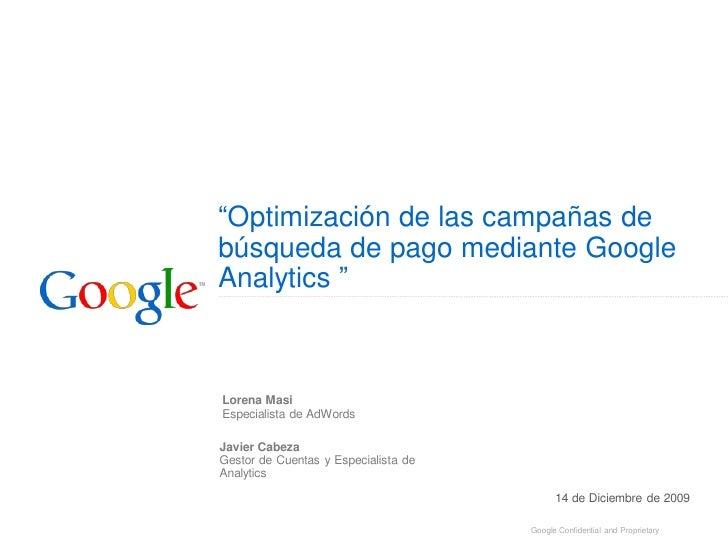 """""""Optimización de las campañas de búsqueda de pago mediante Google Analytics """"    Lorena Masi Especialista de AdWords  Javi..."""
