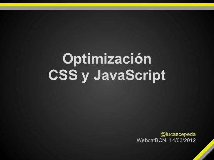 OptimizaciónCSS y JavaScript                    @lucascepeda            WebcatBCN, 14/03/2012