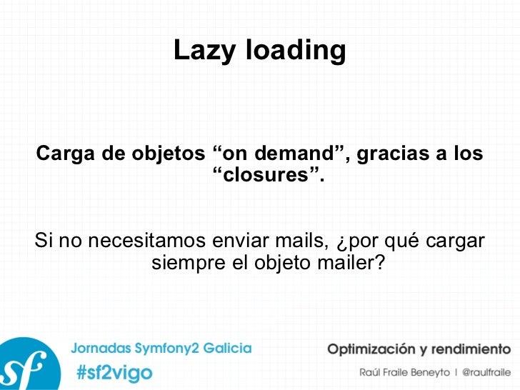 """Lazy loading Carga de objetos """"on demand"""", gracias a los """"closures"""". Si no necesitamos enviar mails, ¿por qué cargar siemp..."""
