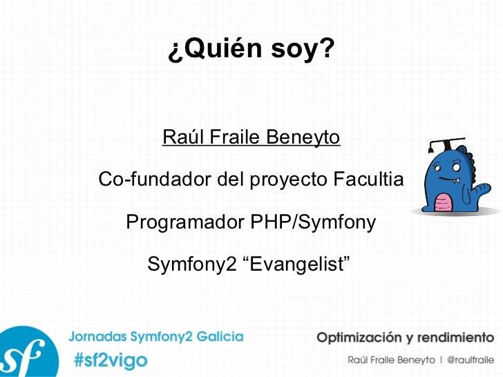 """¿Quién soy? Raúl Fraile Beneyto Co-fundador del proyecto Facultia Programador PHP/Symfony Symfony2 """"Evangelist"""""""