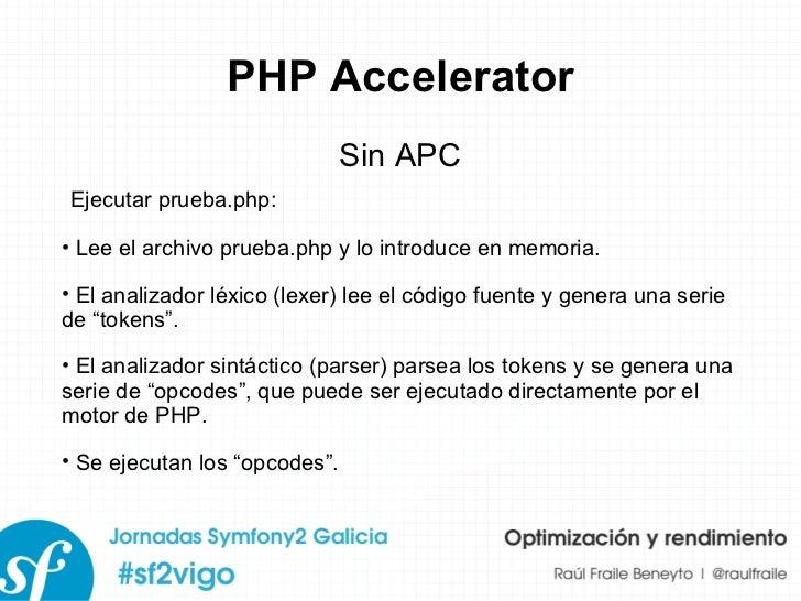 PHP Accelerator Sin APC <ul><li>Lee el archivo prueba.php y lo introduce en memoria. </li></ul><ul><li>El analizador léxic...