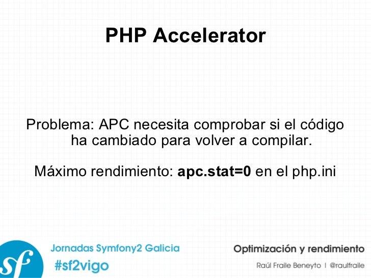 PHP Accelerator Problema: APC necesita comprobar si el código ha cambiado para volver a compilar. Máximo rendimiento:  apc...