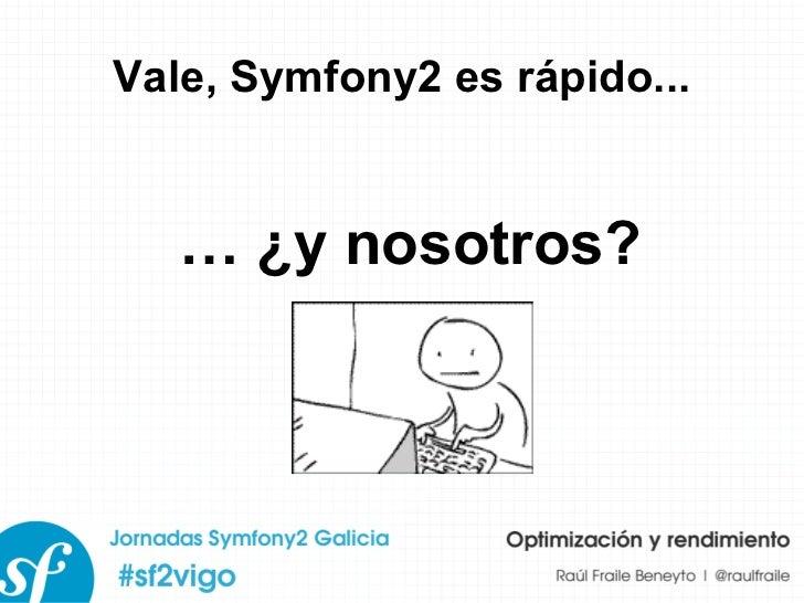 Vale, Symfony2 es rápido... …  ¿y nosotros?