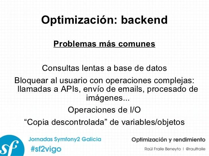 Optimización: backend Problemas más comunes Consultas lentas a base de datos Bloquear al usuario con operaciones complejas...