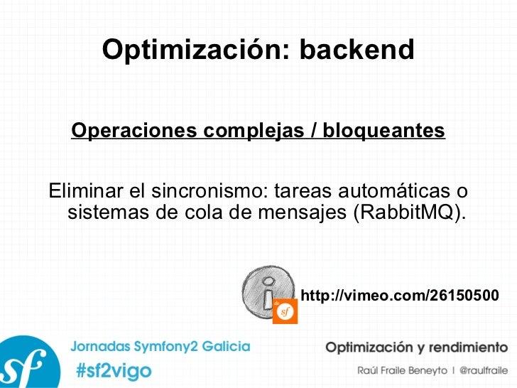 Optimización: backend Operaciones complejas / bloqueantes Eliminar el sincronismo: tareas automáticas o sistemas de cola d...