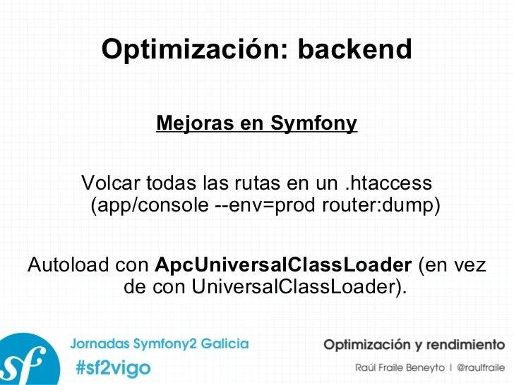 Optimización: backend Mejoras en Symfony Volcar todas las rutas en un .htaccess (app/console --env=prod router:dump) Autol...