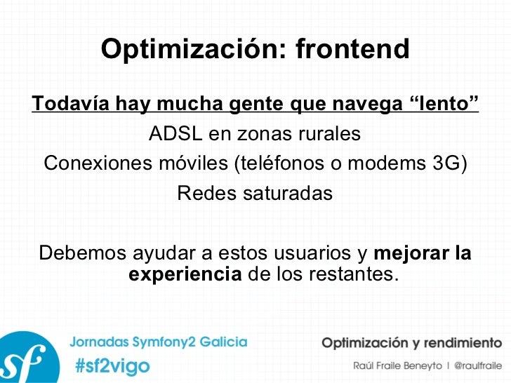 """Optimización: frontend Todavía hay mucha gente que navega """"lento"""" ADSL en zonas rurales Conexiones móviles (teléfonos o mo..."""