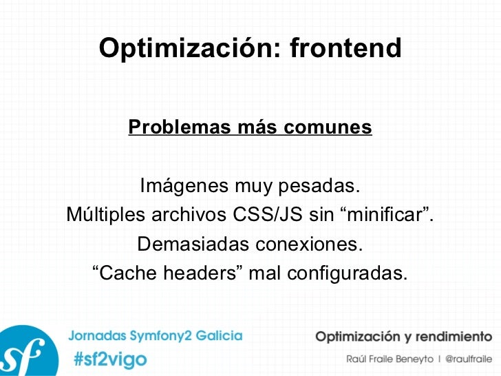 """Optimización: frontend Problemas más comunes Imágenes muy pesadas. Múltiples archivos CSS/JS sin """"minificar"""". Demasiadas c..."""