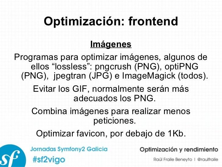 """Optimización: frontend Imágenes Programas para optimizar imágenes, algunos de ellos """"lossless"""": pngcrush (PNG), optiPNG (P..."""