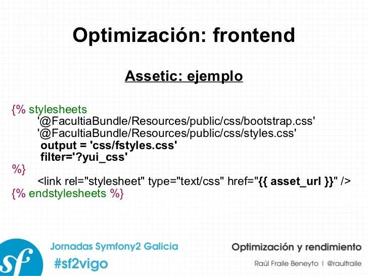 Optimización: frontend Assetic: ejemplo {%   stylesheets   '@FacultiaBundle/Resources/public/css/bootstrap.css' '@Facultia...