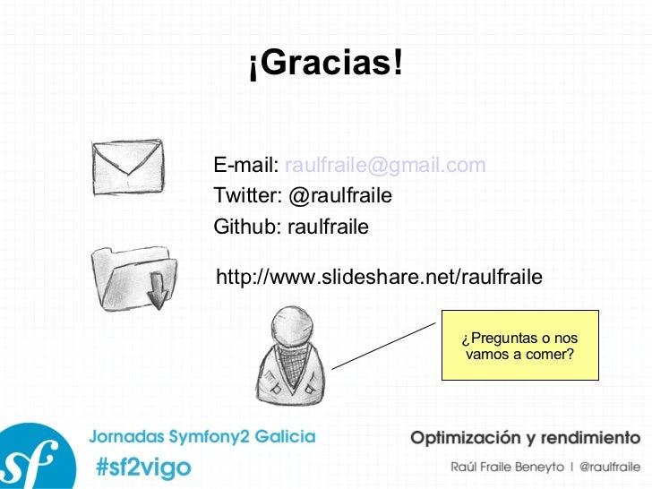 ¡Gracias! E-mail:  [email_address] Twitter: @raulfraile Github: raulfraile http://www.slideshare.net/raulfraile ¿Preguntas...