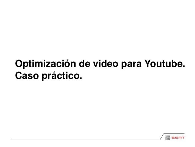 Optimización de video para Youtube.  Caso práctico.