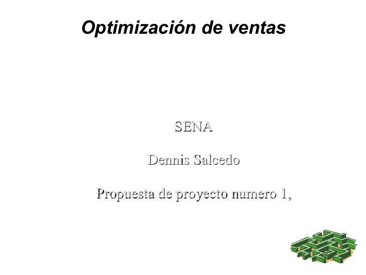 Optimización de ventas SENA Dennis Salcedo Propuesta de proyecto numero 1,