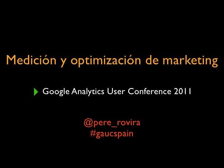 Medición y optimización de marketing    ‣ Google Analytics User Conference 2011                @pere_rovira               ...